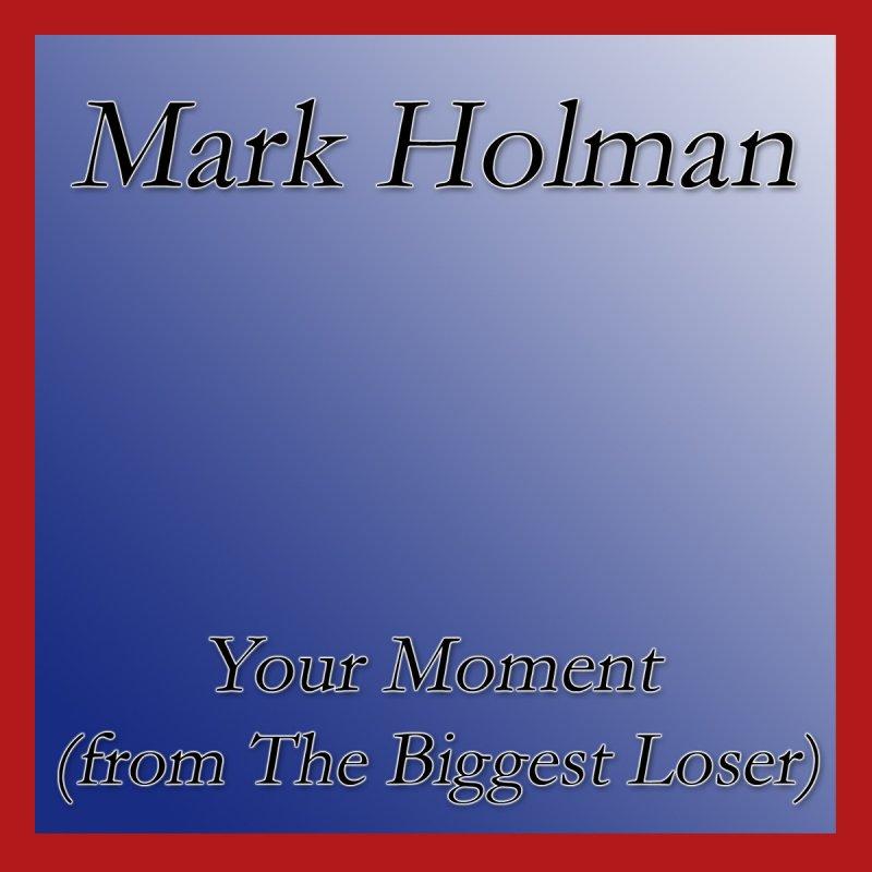 Mark Holman - Your Moment (from the Biggest Loser) Lyrics | Musixmatch