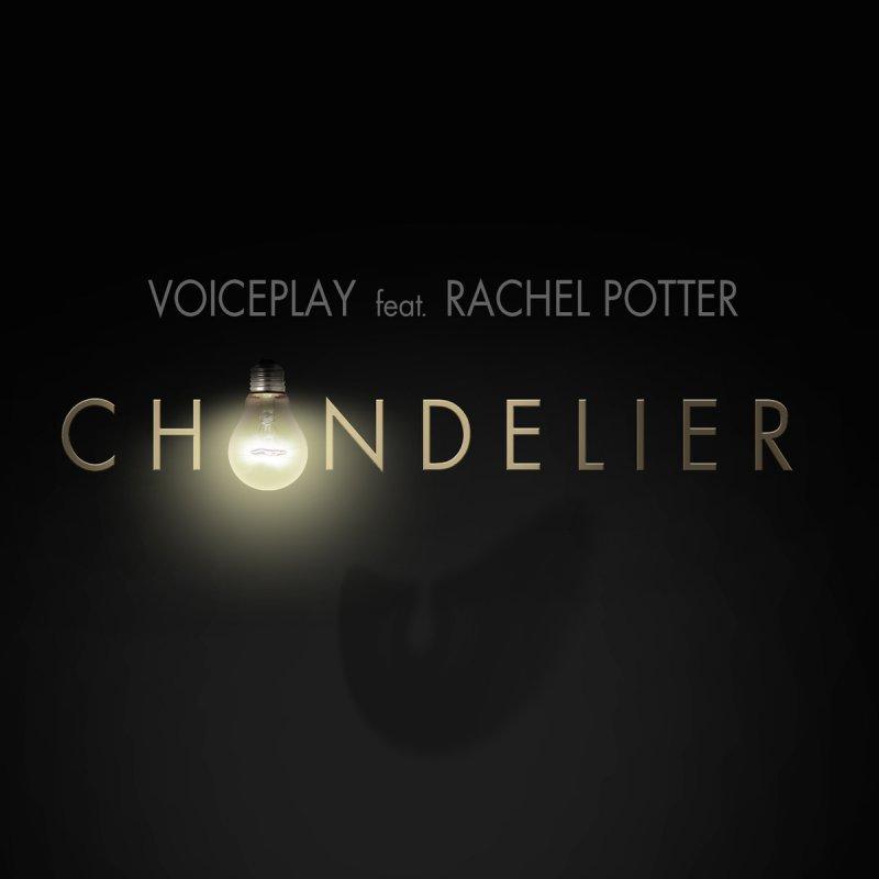 VoicePlay feat. Rachel Potter - Chandelier Lyrics | Musixmatch