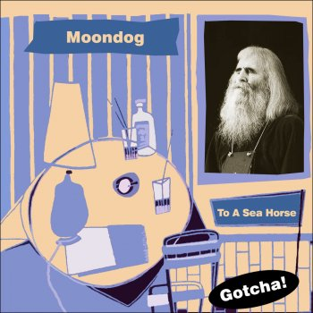 To a Sea Horse (Lounge Serie) by Moondog album lyrics