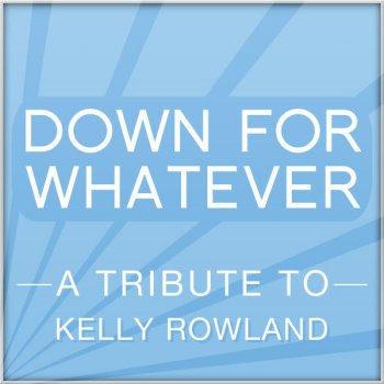 Testi Down for Whatever (a Tribute To Kelly Rowland)