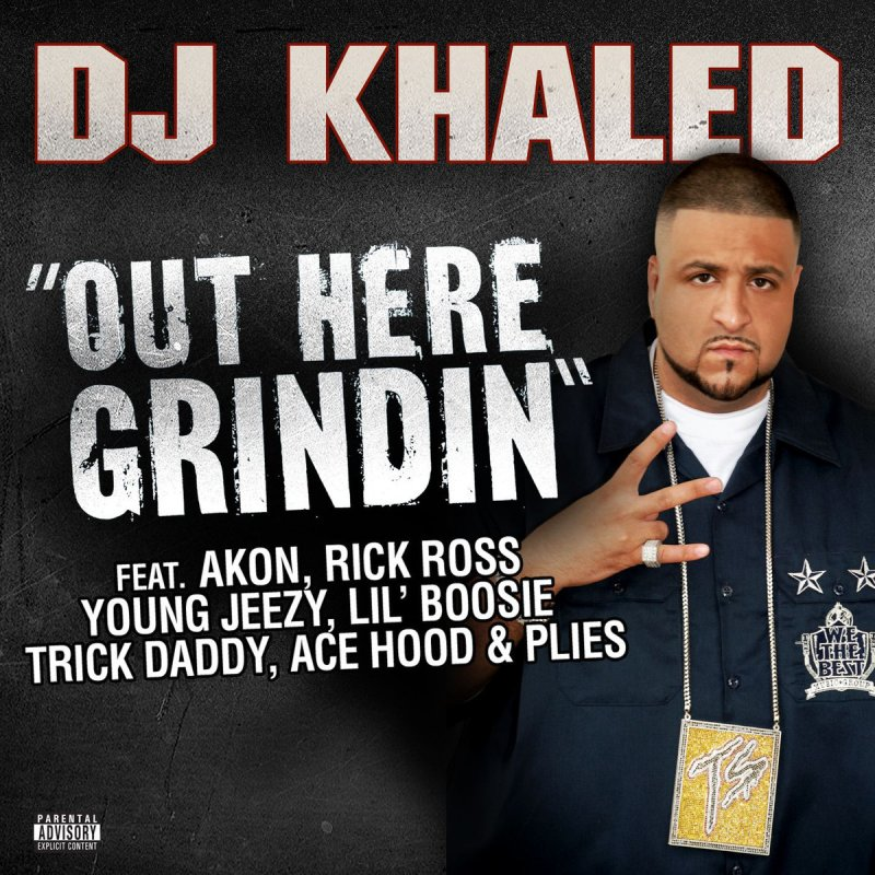 Lyric out here grindin lyrics : DJ Khaled feat. Akon, Rick Ross, Young Jeezy, Lil Boosie, Plies ...