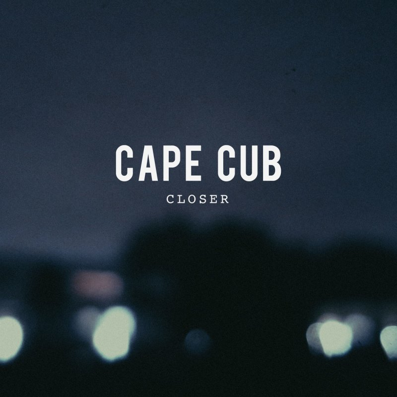 Lyric black lyrics : Cape Cub - Closer Lyrics | Musixmatch