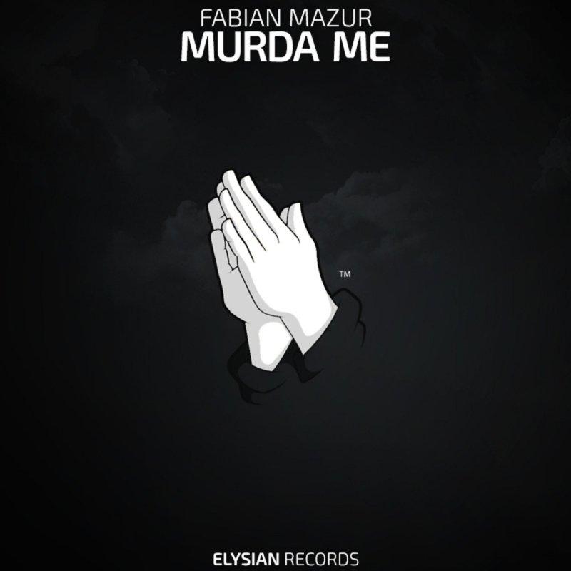 Lyric murda lyrics : Fabian Mazur - Murda Me Lyrics | Musixmatch