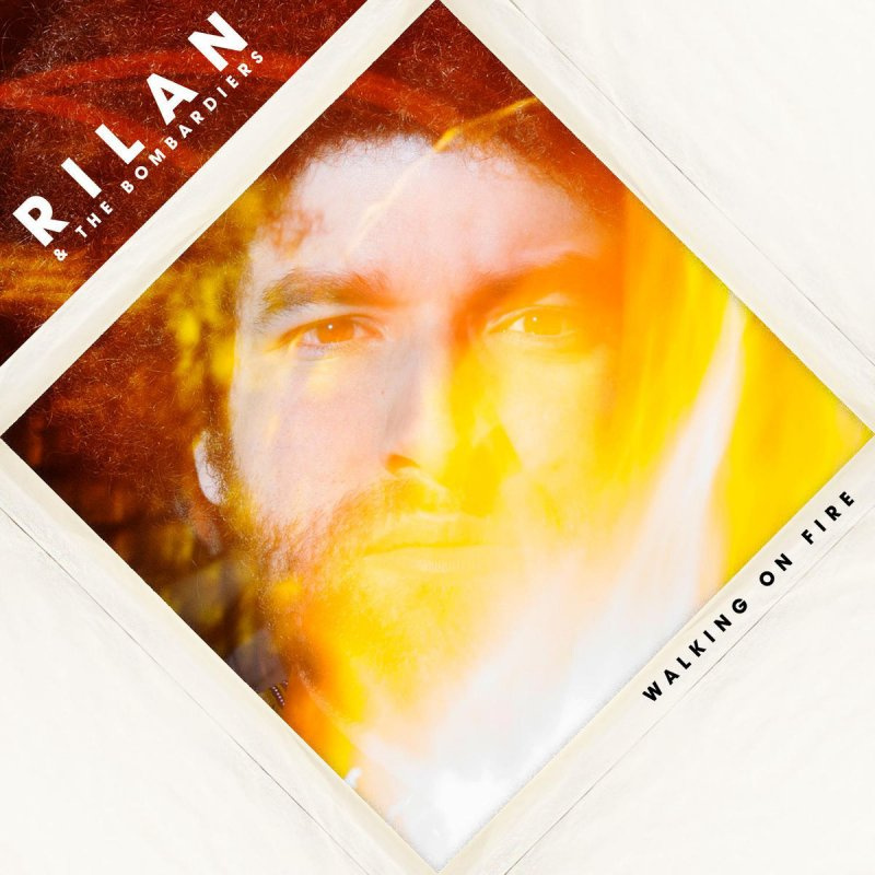 Rilan & The Bombardiers - Walking On Fire Lyrics | Musixmatch