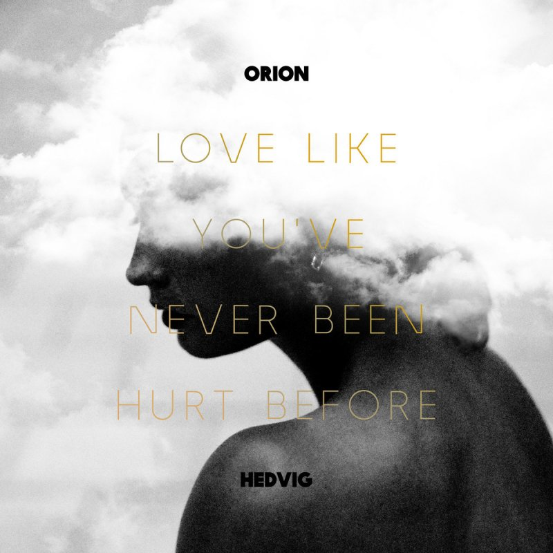 Orion Feat Hedvig Love Like Youve Never Been Hurt Before Lyrics