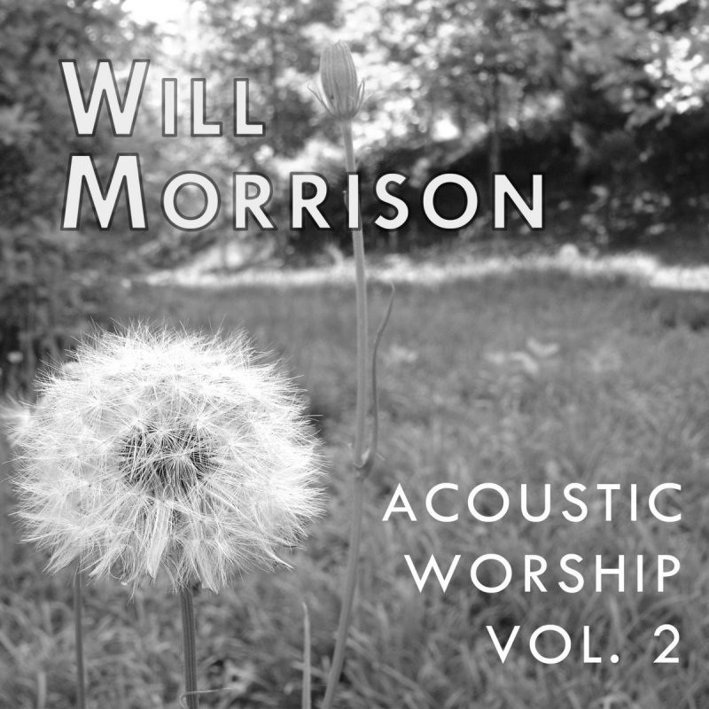 Will Morrison One Thing Remains Your Love Never Fails Acoustic
