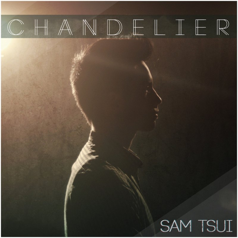Sam Tsui - Chandelier Lyrics | Musixmatch