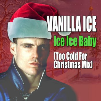 Ice Ice Baby (Too Cold for Christmas Mix) by Vanilla Ice