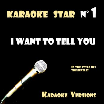 Testi I Want to Tell You (in the style of The Beatles) Karaoke Versions