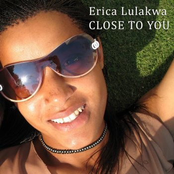 Close to You by Erica Lulakwa album lyrics   Musixmatch