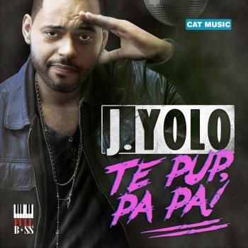 Te pup, Pa Pa! (Radio Edit) J.Yolo - lyrics