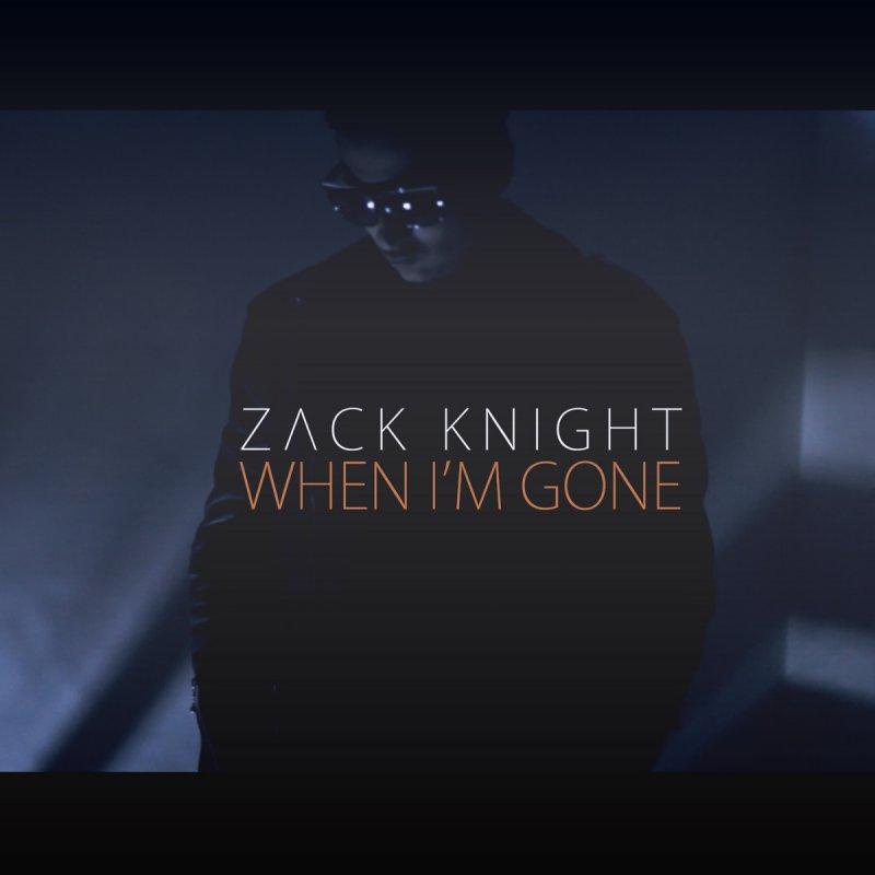 Zack Knight - When I'm Gone Lyrics | Musixmatch