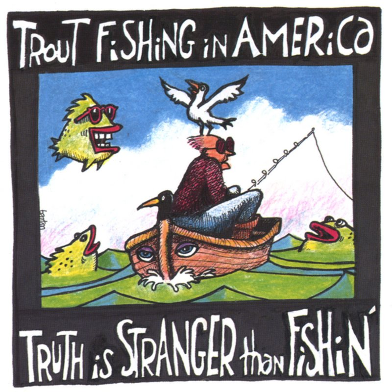 Trout fishing in america cracked up lyrics musixmatch for Trout fishing in america