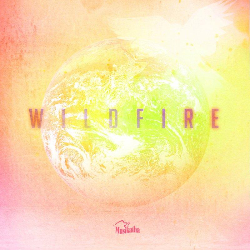 Musikatha - Wildfire Lyrics | Musixmatch