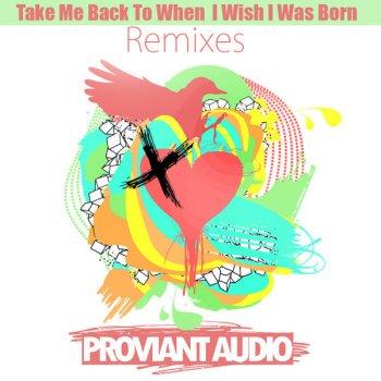 Proviant Audio Take Me Back To When I Wish I Was Born