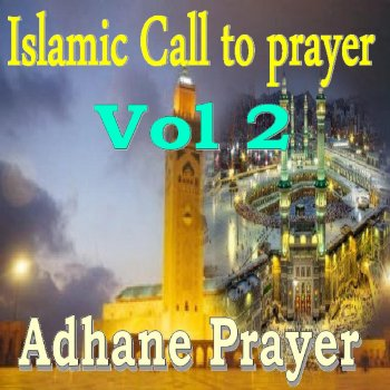 Islamic Call to Prayer, Vol  2 (Quran) by Adhane Prayer album lyrics