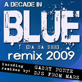 Testi A Decade In Blue (da ba dee) Remix 2009
