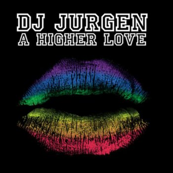 A Higher Love By Dj Jurgen Album Lyrics Musixmatch Song Lyrics