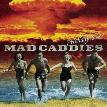 The Holiday Has Been Cancelled Mad Caddies - lyrics