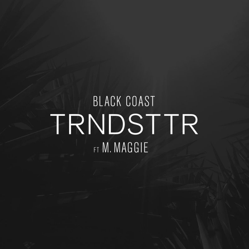Lyric maggie may lyrics : Black Coast feat. M. Maggie - Trndsttr (feat. M. Maggie) Lyrics ...