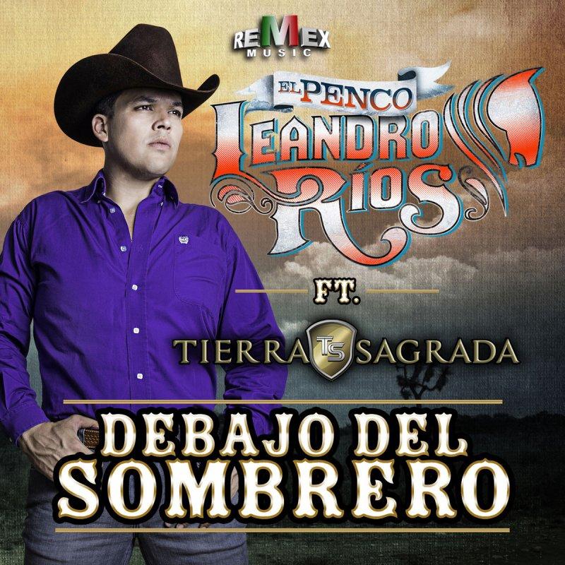 ee42589f3a305 Letra de Debajo del Sombrero de Leandro Ríos feat. Banda Tierra Sagrada