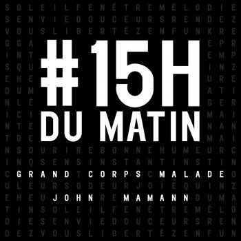 Grand corps malade john mamann 15h du matin lyrics for Vu de ma fenetre grand corps malade