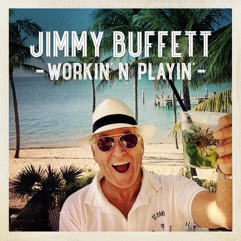 Jimmy Buffett - Workin\' \'N\' Playin\' Lyrics | Musixmatch