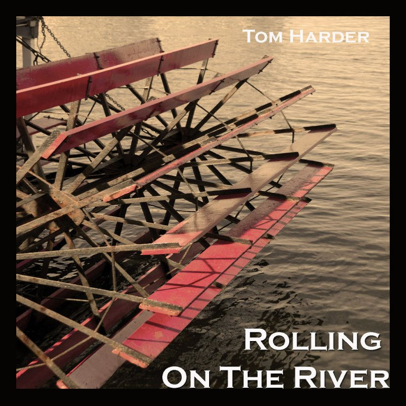 Tom Harder - Rolling on the River Lyrics | Musixmatch