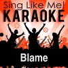 Blame (Karaoke Version) [Originally Performed By Calvin Harris & John Newman]