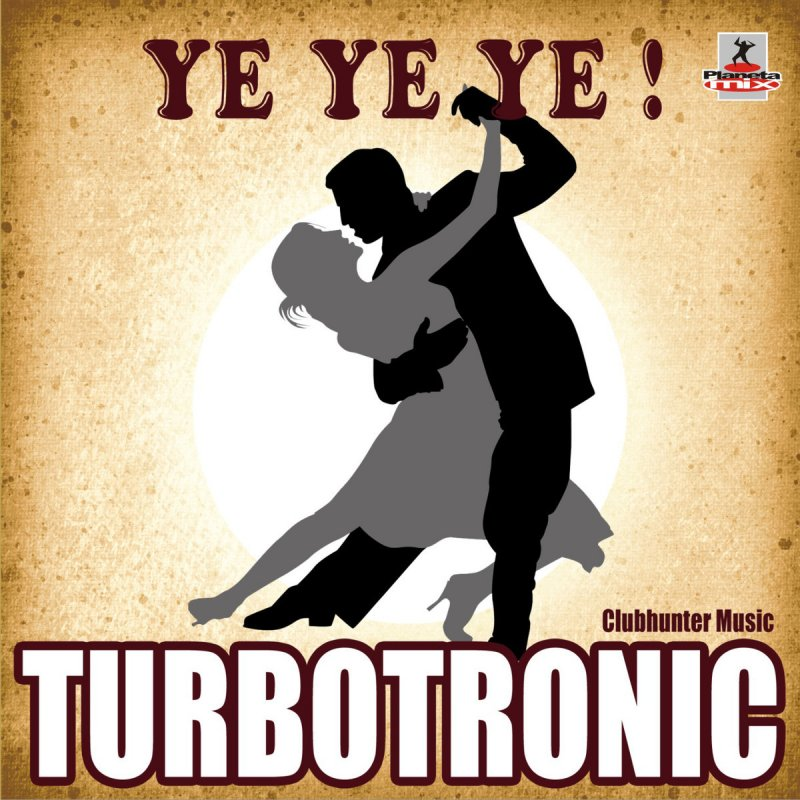 Turbotronic - Ye Ye Ye (Radio Edit) Lyrics | Musixmatch