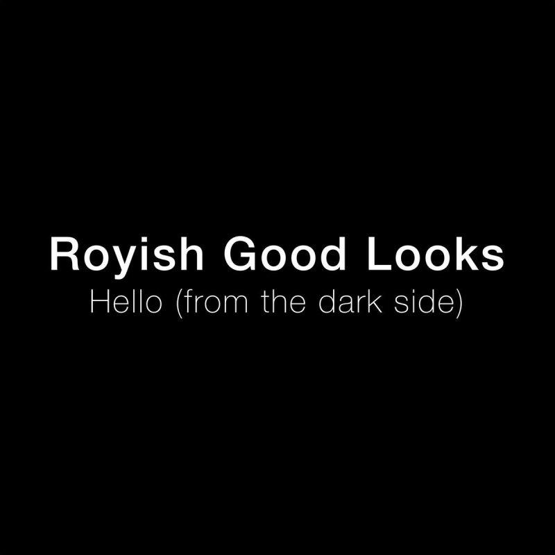 Royish Good Looks Hello From The Dark Side Songtext Musixmatch