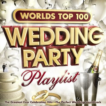 Worlds Top 100 Wedding Party Playlist - The Greatest Ever Celebration Hits - The Perfect Wedding Soundtrack Play Hard - lyrics