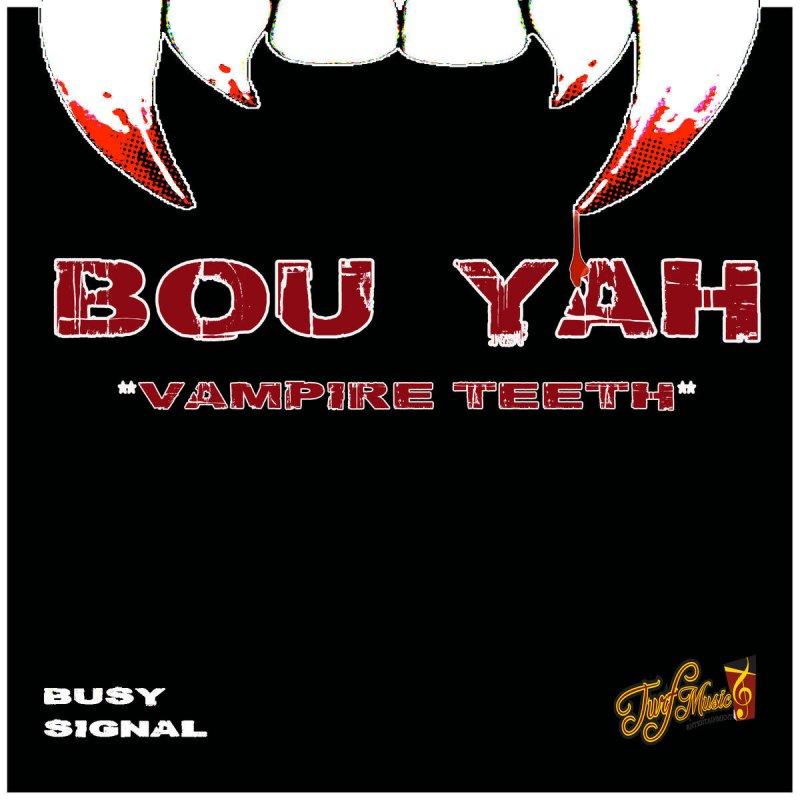 "Busy Signal - Bou Yah ""Vampire Teeth"" Lyrics"