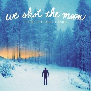 The Finish Line by We Shot the Moon album lyrics | Musixmatch - Song