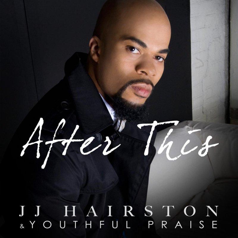Lyric after this lyrics jj hairston : Youthful Praise feat. J.J. Hairston - After This Lyrics | Musixmatch