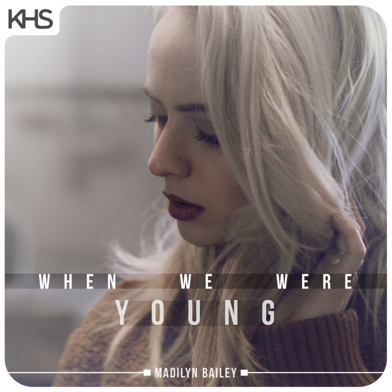 When We Were Young: Madilyn Bailey - When We Were Young Lyrics