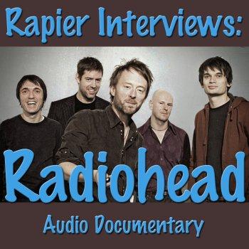 Testi Rapier Interviews: Radiohead (Audio Documentary)