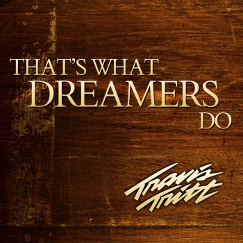 Testi That's What Dreamers Do