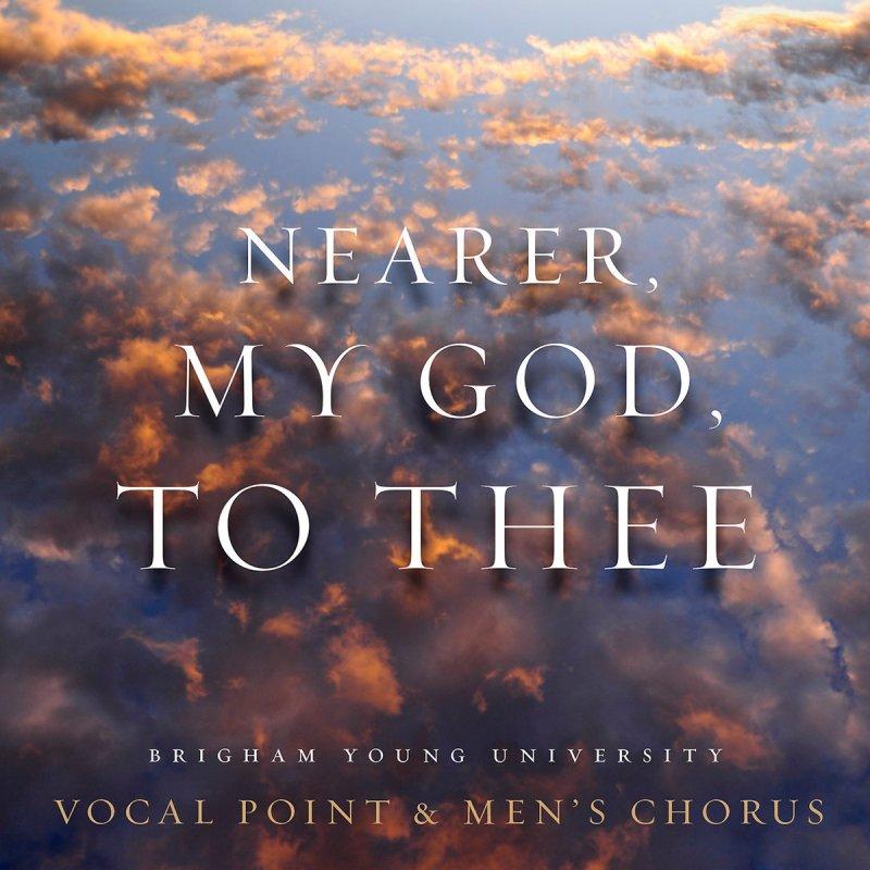 Lyric nearer my god to thee lyrics : BYU Vocal Point feat. BYU Men's Chorus - Nearer, My God, to Thee ...