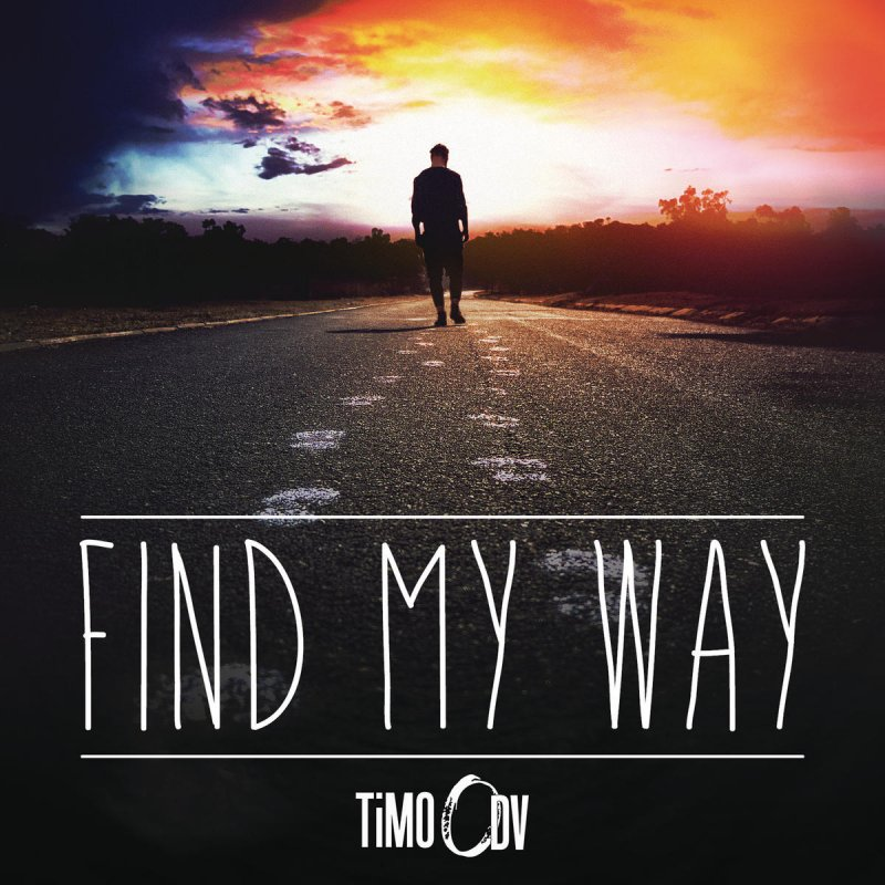 Lyric find my lyrics : TiMO ODV - Find My Way Lyrics | Musixmatch