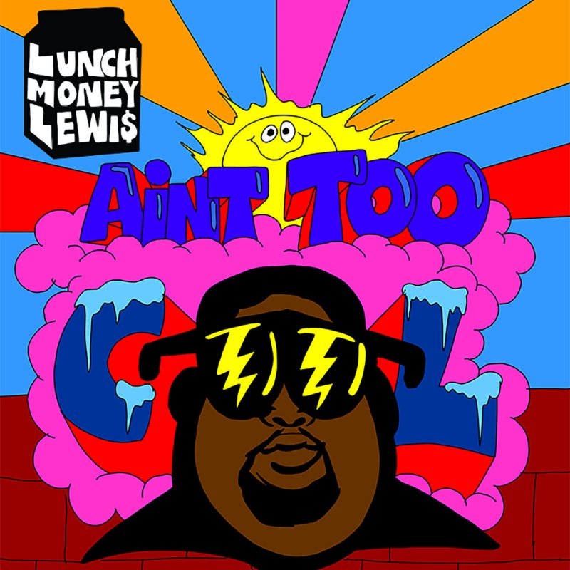 Lunchmoney Lewis Ain 39 T Too Cool Songtext Musixmatch