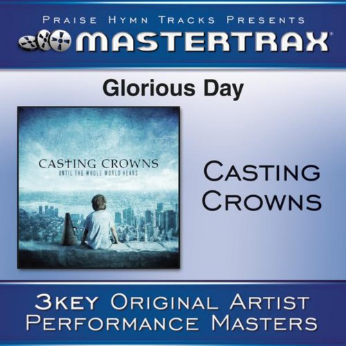 Casting Crowns - Glorious Day (Living He Loved Me) [Low Key Performance Track Without Background Vocals] Lyrics