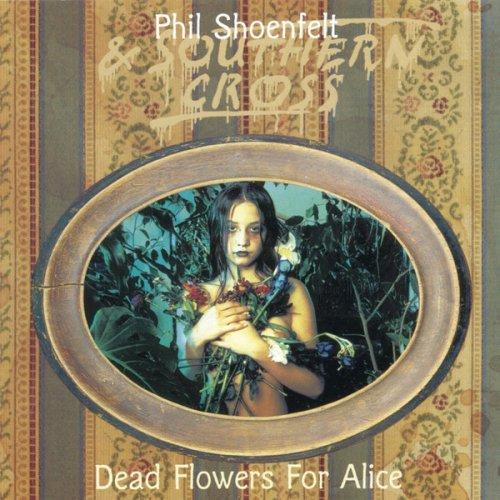 Phil Shoenfelt & Southern Cross - Dead Flowers for Alice Lyrics ...