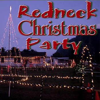 redneck christmas party - Redneck Christmas Song