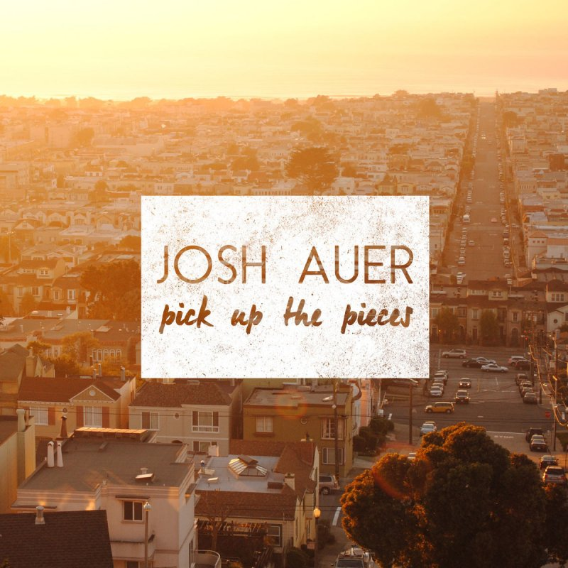 Lyric pick up the pieces lyrics : Josh Auer - Something Worth Fighting For Lyrics | Musixmatch