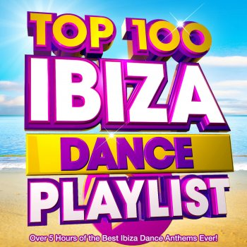 Top 100 Ibiza Dance Playlist - Over 5 Hours of the Best Ibiza Dance Anthems Ever! Talk Dirty - lyrics