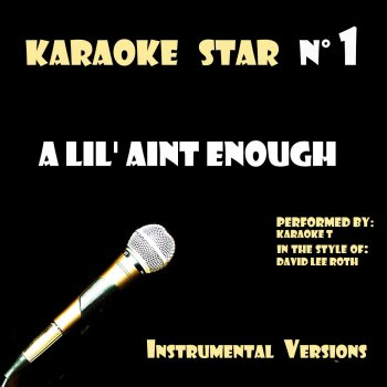 Testi A Lil' Aint Enough (in the style of David Lee Roth) [Karaoké Versions]