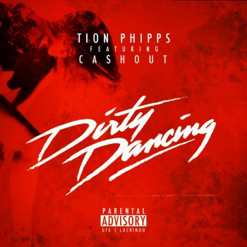 Dirty Dancing by Tion Phipps feat. Ca$h Out album lyrics ...