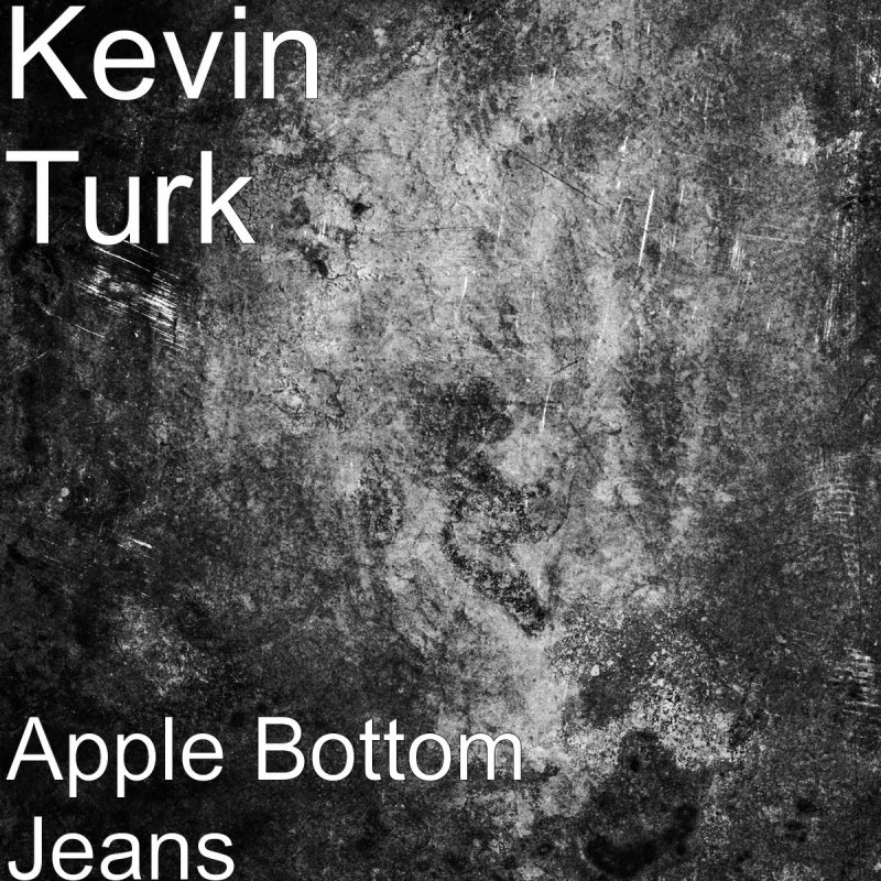 Kevin Turk - Apple Bottom Jeans Lyrics | Musixmatch