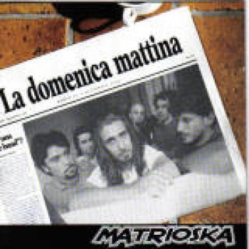 La domenica mattina by matrioska album lyrics musixmatch song lyrics and translations - Mary gemelli diversi lyrics ...